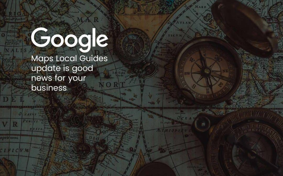 Google Maps Local Guides update is good news for your business