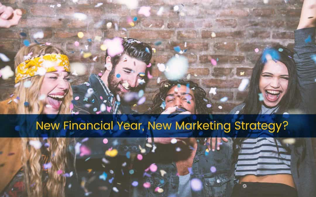 New Financial Year, New Marketing Strategy?