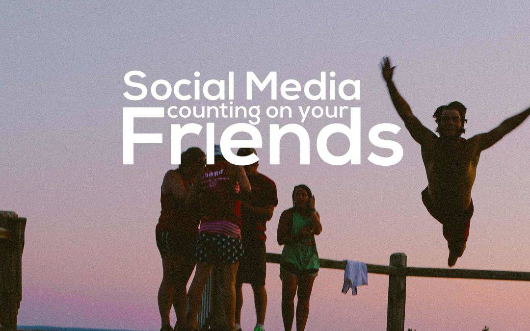 Social Media Is Counting On Your Friends